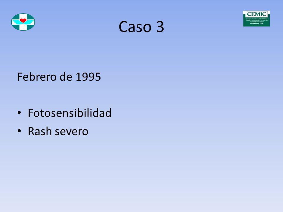 Caso 3 Febrero de 1995 Fotosensibilidad Rash severo