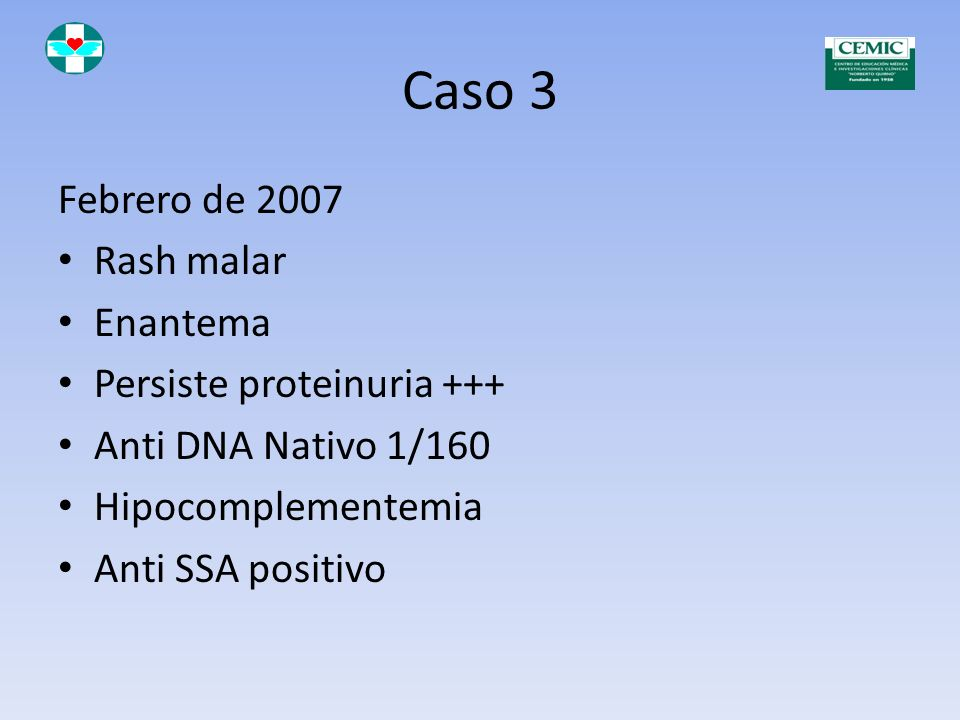 Caso 3 Febrero de 2007 Rash malar Enantema Persiste proteinuria +++