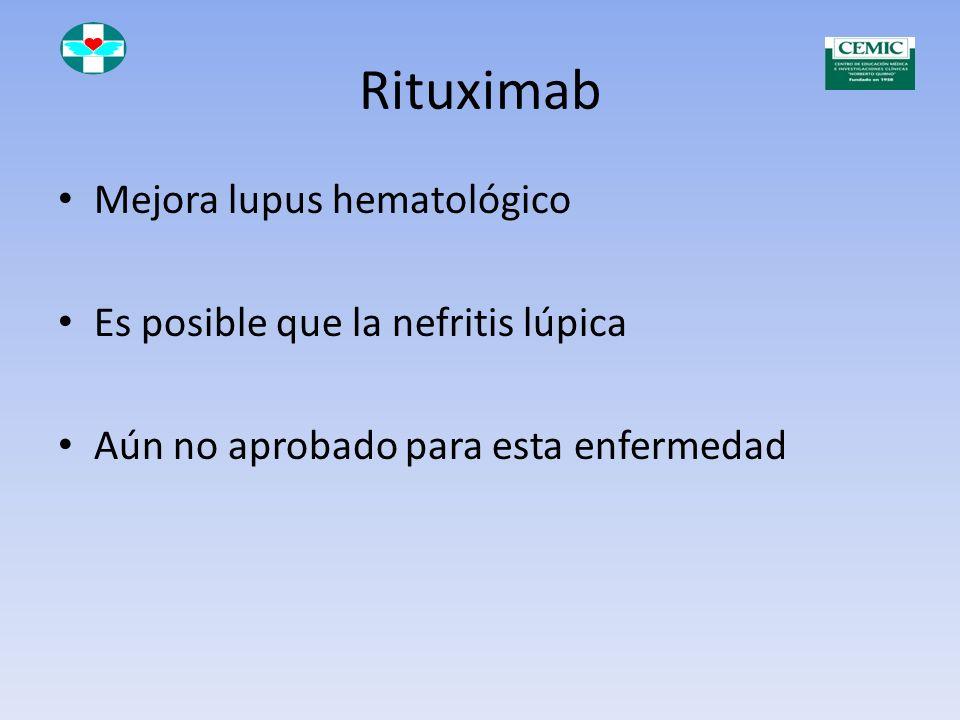 Rituximab Mejora lupus hematológico Es posible que la nefritis lúpica