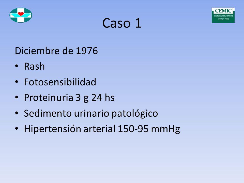 Caso 1 Diciembre de 1976 Rash Fotosensibilidad Proteinuria 3 g 24 hs