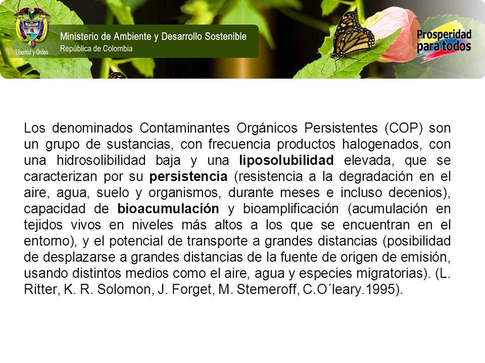 Los denominados Contaminantes Orgánicos Persistentes (COP) son un grupo de sustancias, con frecuencia productos halogenados, con una hidrosolibilidad baja y una liposolubilidad elevada, que se caracterizan por su persistencia (resistencia a la degradación en el aire, agua, suelo y organismos, durante meses e incluso decenios), capacidad de bioacumulación y bioamplificación (acumulación en tejidos vivos en niveles más altos a los que se encuentran en el entorno), y el potencial de transporte a grandes distancias (posibilidad de desplazarse a grandes distancias de la fuente de origen de emisión, usando distintos medios como el aire, agua y especies migratorias).