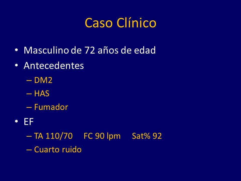 Caso Clínico Masculino de 72 años de edad Antecedentes EF DM2 HAS