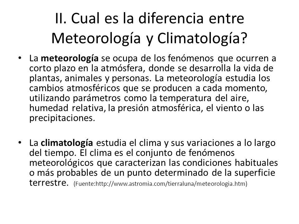 II. Cual es la diferencia entre Meteorología y Climatología