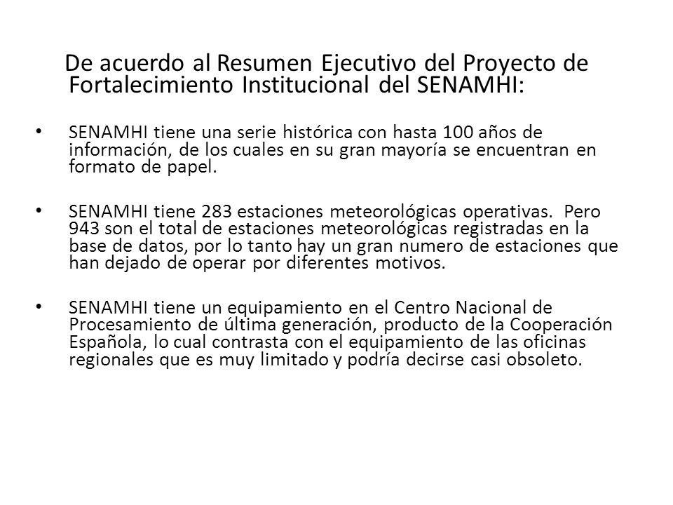 De acuerdo al Resumen Ejecutivo del Proyecto de Fortalecimiento Institucional del SENAMHI: