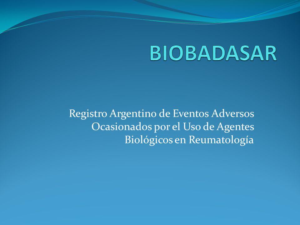 BIOBADASAR Registro Argentino de Eventos Adversos Ocasionados por el Uso de Agentes Biológicos en Reumatología.