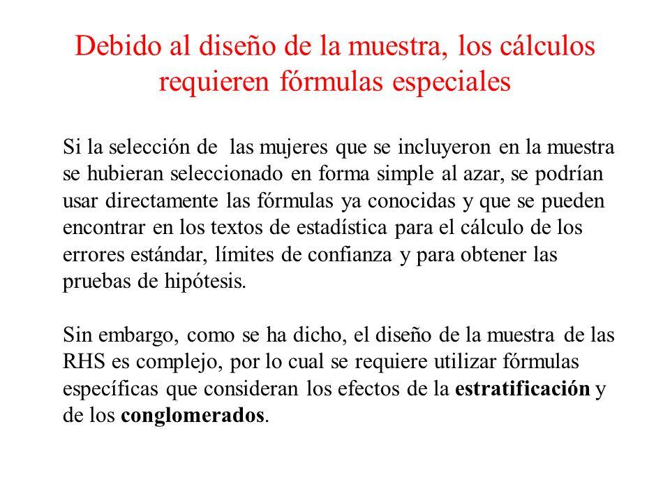 Debido al diseño de la muestra, los cálculos requieren fórmulas especiales
