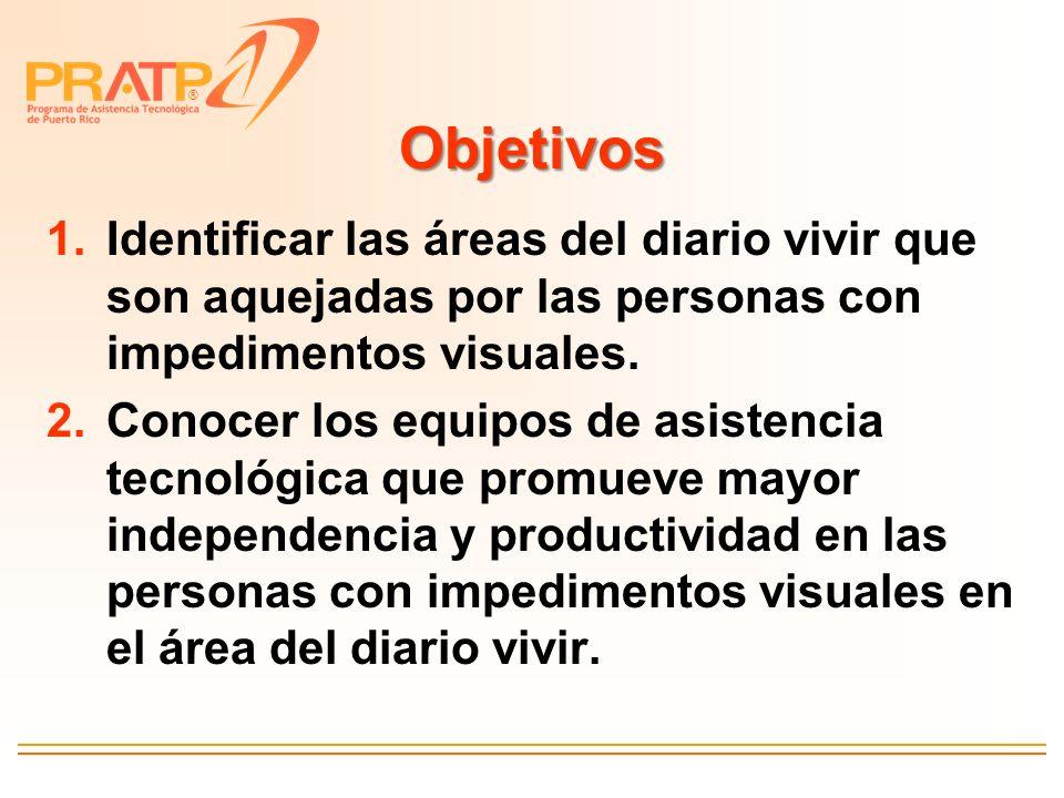 Objetivos Identificar las áreas del diario vivir que son aquejadas por las personas con impedimentos visuales.