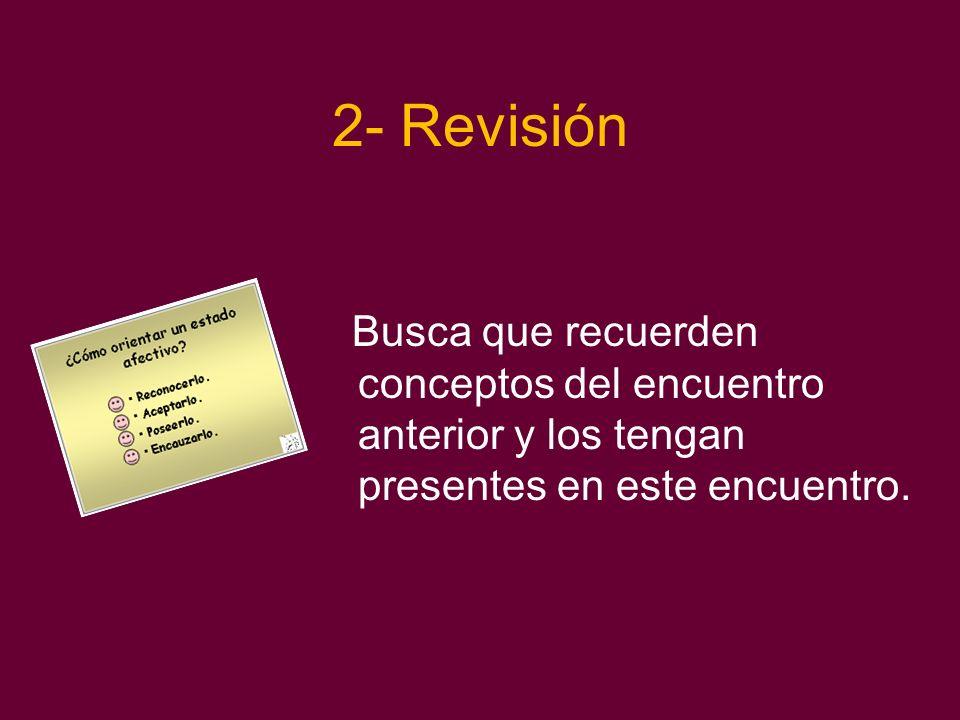 2- Revisión Busca que recuerden conceptos del encuentro anterior y los tengan presentes en este encuentro.