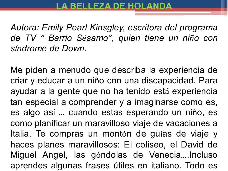 LA BELLEZA DE HOLANDA Autora: Emily Pearl Kinsgley, escritora del programa de TV Barrio Sésamo , quien tiene un niño con síndrome de Down.