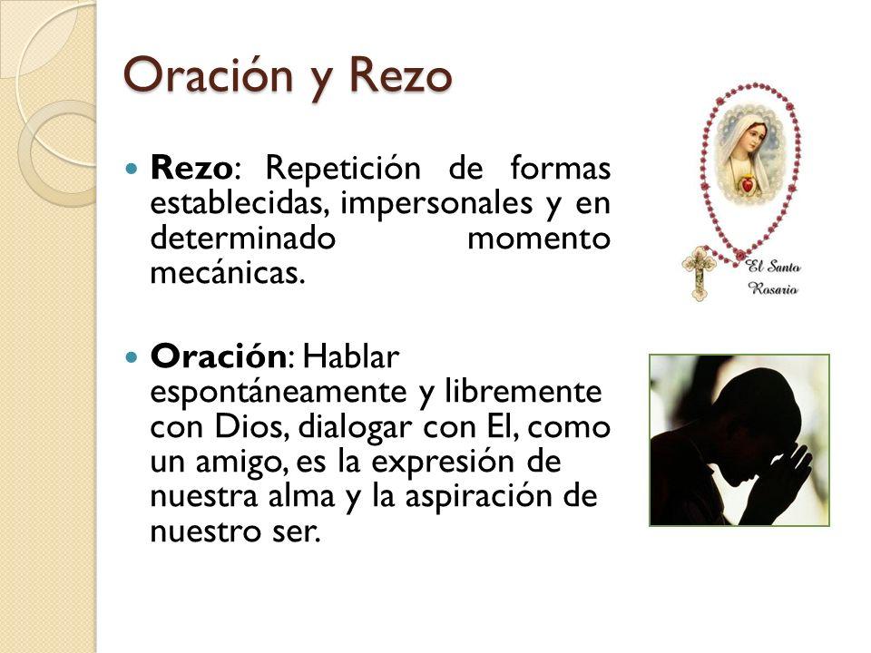 Oración y Rezo Rezo: Repetición de formas establecidas, impersonales y en determinado momento mecánicas.