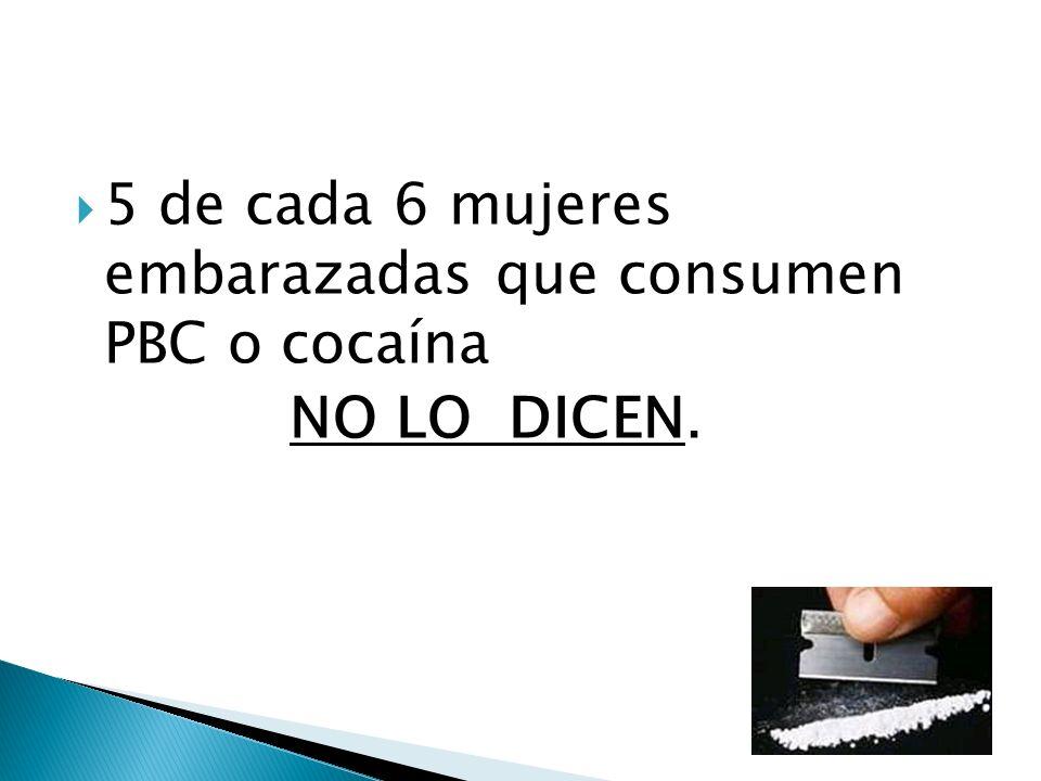 5 de cada 6 mujeres embarazadas que consumen PBC o cocaína