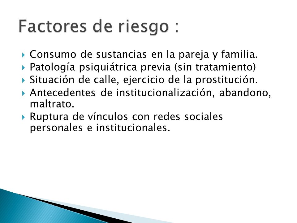 Factores de riesgo : Consumo de sustancias en la pareja y familia.