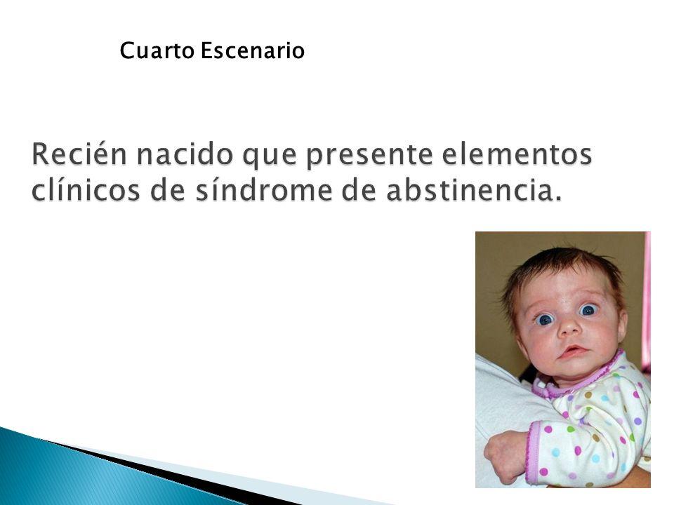 Cuarto Escenario Recién nacido que presente elementos clínicos de síndrome de abstinencia.