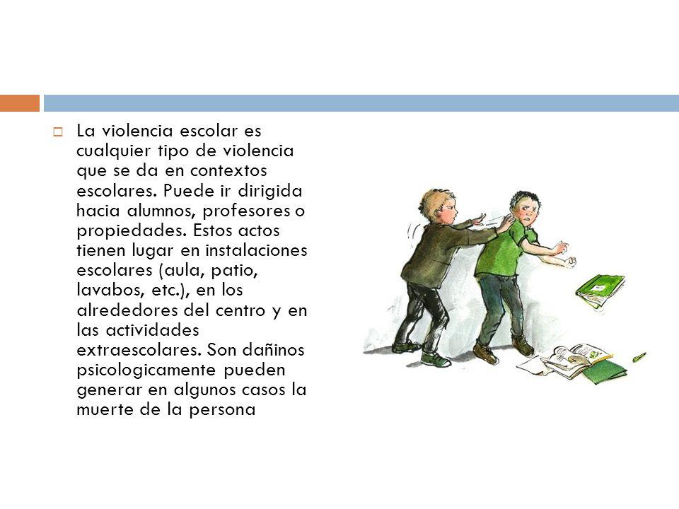 La violencia escolar es cualquier tipo de violencia que se da en contextos escolares.