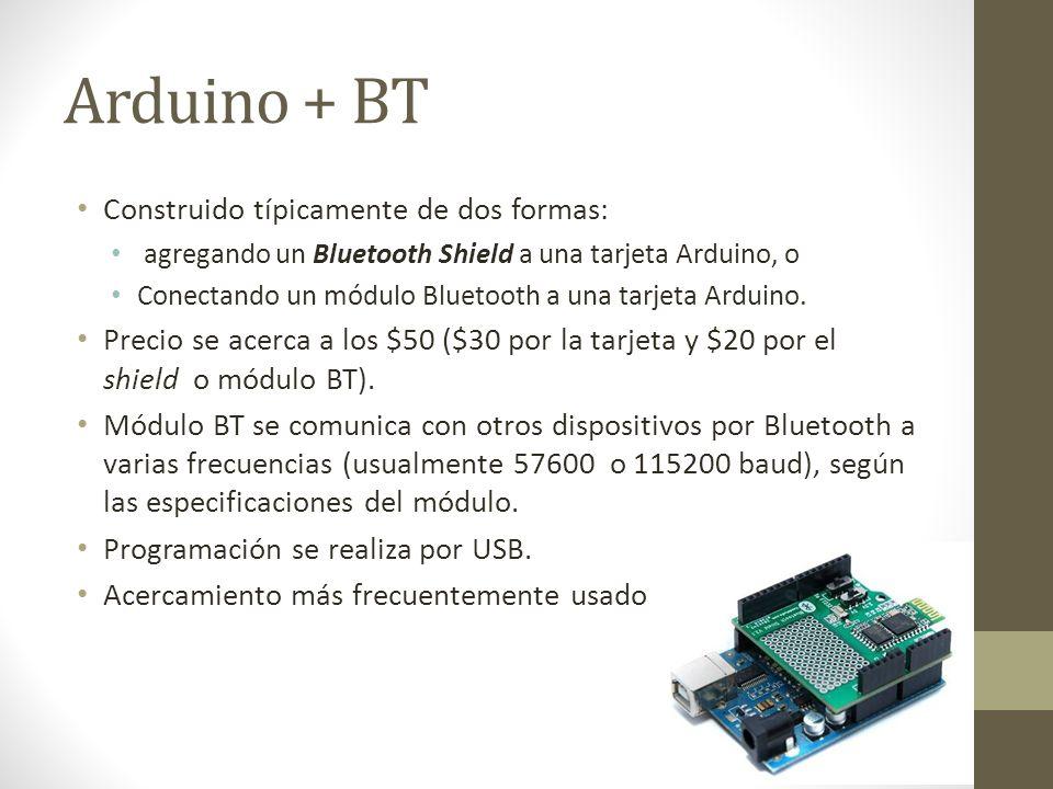 Arduino + BT Construido típicamente de dos formas: