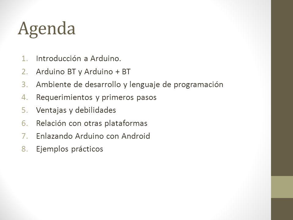 Agenda Introducción a Arduino. Arduino BT y Arduino + BT