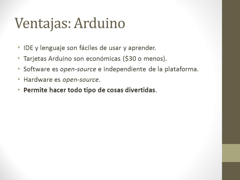 Ventajas: Arduino IDE y lenguaje son fáciles de usar y aprender.