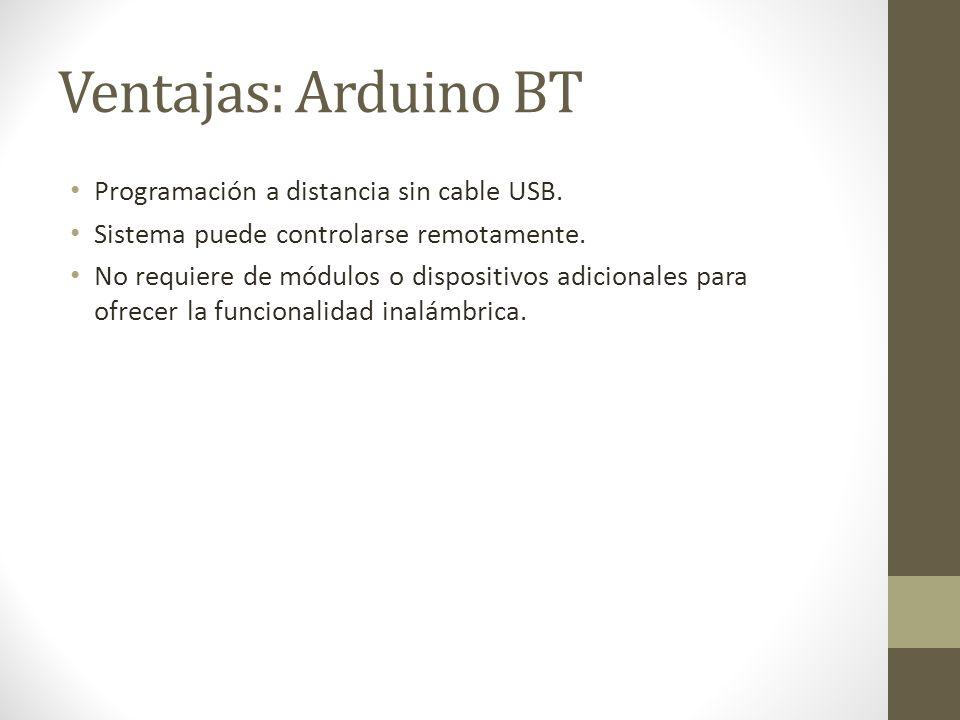 Ventajas: Arduino BT Programación a distancia sin cable USB.