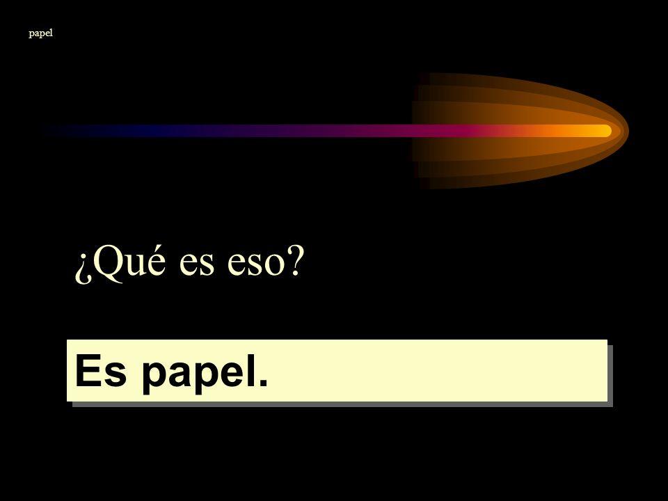 papel ¿Qué es eso Es papel.