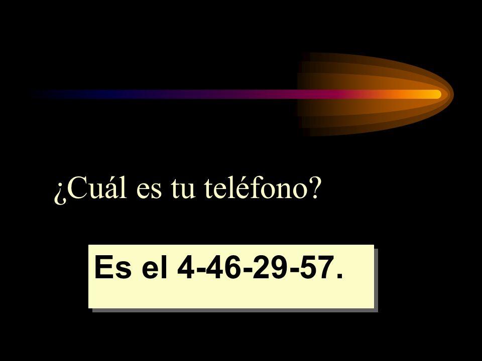 ¿Cuál es tu teléfono Es el 4-46-29-57.