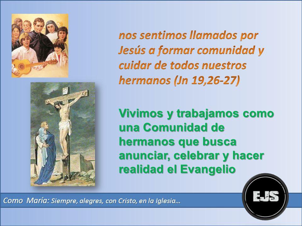 nos sentimos llamados por Jesús a formar comunidad y cuidar de todos nuestros hermanos (Jn 19,26-27)