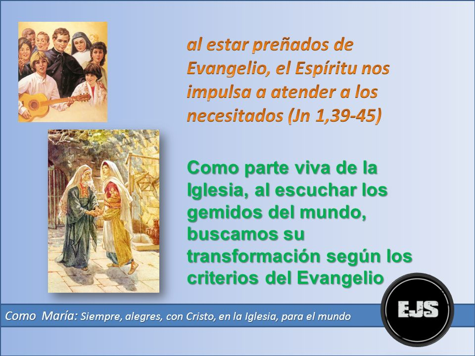 al estar preñados de Evangelio, el Espíritu nos impulsa a atender a los necesitados (Jn 1,39-45)