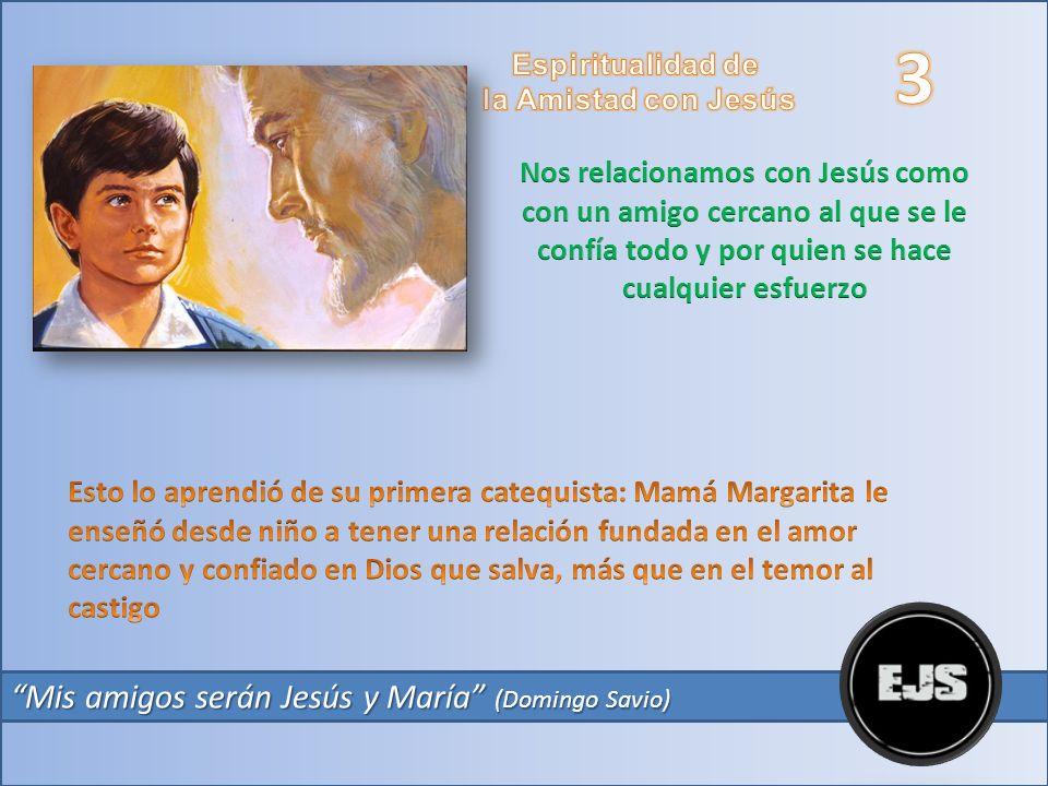 3 Mis amigos serán Jesús y María (Domingo Savio)