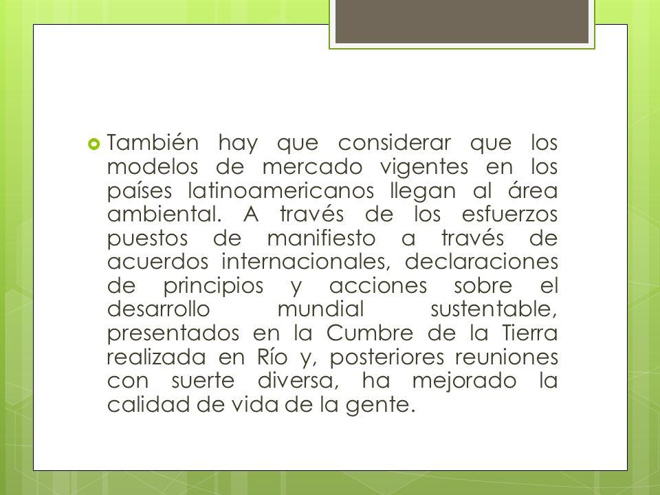 También hay que considerar que los modelos de mercado vigentes en los países latinoamericanos llegan al área ambiental.