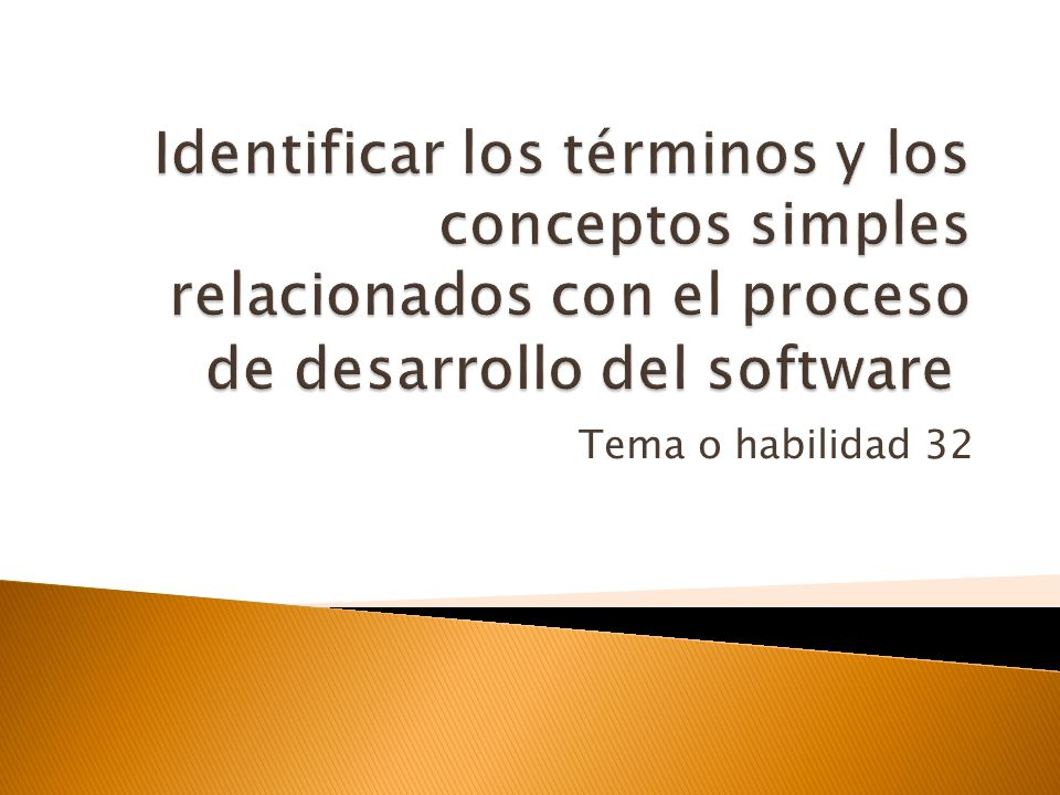 Identificar los términos y los conceptos simples relacionados con el proceso de desarrollo del software