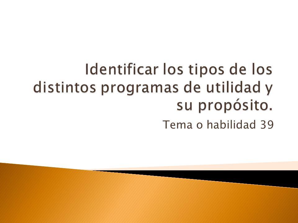 Identificar los tipos de los distintos programas de utilidad y su propósito.