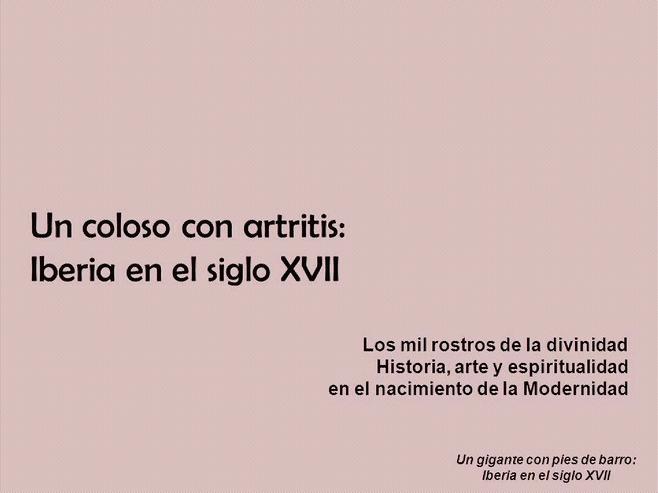 Un coloso con artritis: Iberia en el siglo XVII