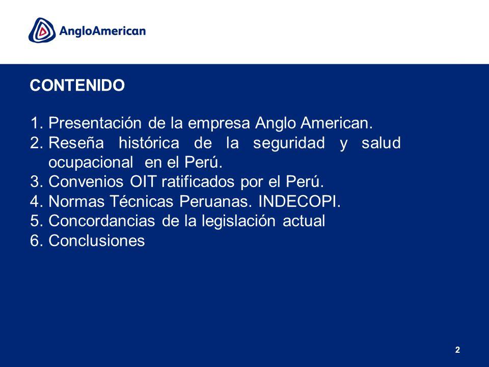CONTENIDO Presentación de la empresa Anglo American. Reseña histórica de la seguridad y salud ocupacional en el Perú.