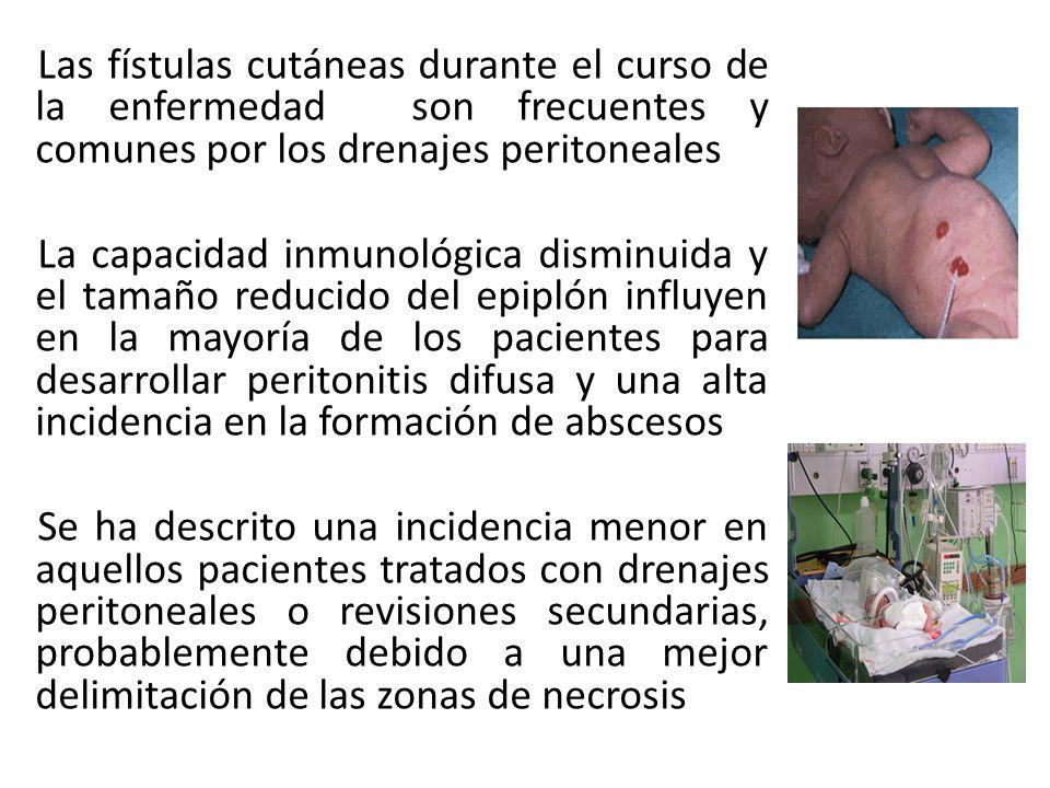 Las fístulas cutáneas durante el curso de la enfermedad son frecuentes y comunes por los drenajes peritoneales La capacidad inmunológica disminuida y el tamaño reducido del epiplón influyen en la mayoría de los pacientes para desarrollar peritonitis difusa y una alta incidencia en la formación de abscesos Se ha descrito una incidencia menor en aquellos pacientes tratados con drenajes peritoneales o revisiones secundarias, probablemente debido a una mejor delimitación de las zonas de necrosis