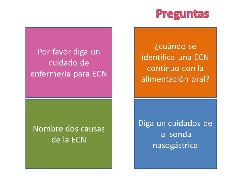 Preguntas Por favor diga un cuidado de enfermería para ECN. ¿cuándo se identifica una ECN continuo con la alimentación oral