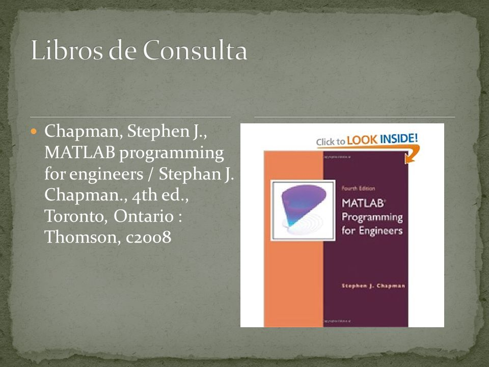 Libros de Consulta Chapman, Stephen J., MATLAB programming for engineers / Stephan J.