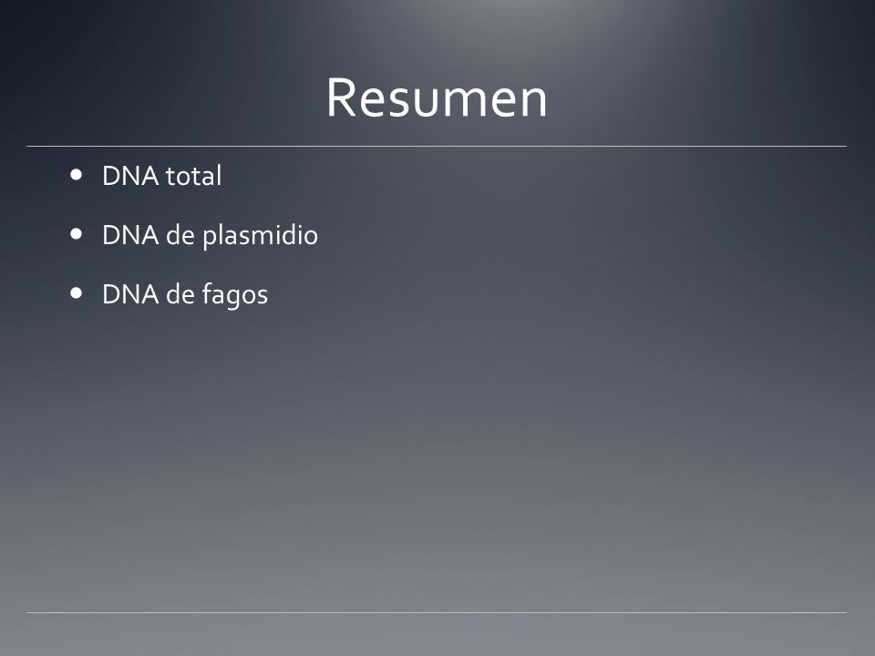 Resumen DNA total DNA de plasmidio DNA de fagos
