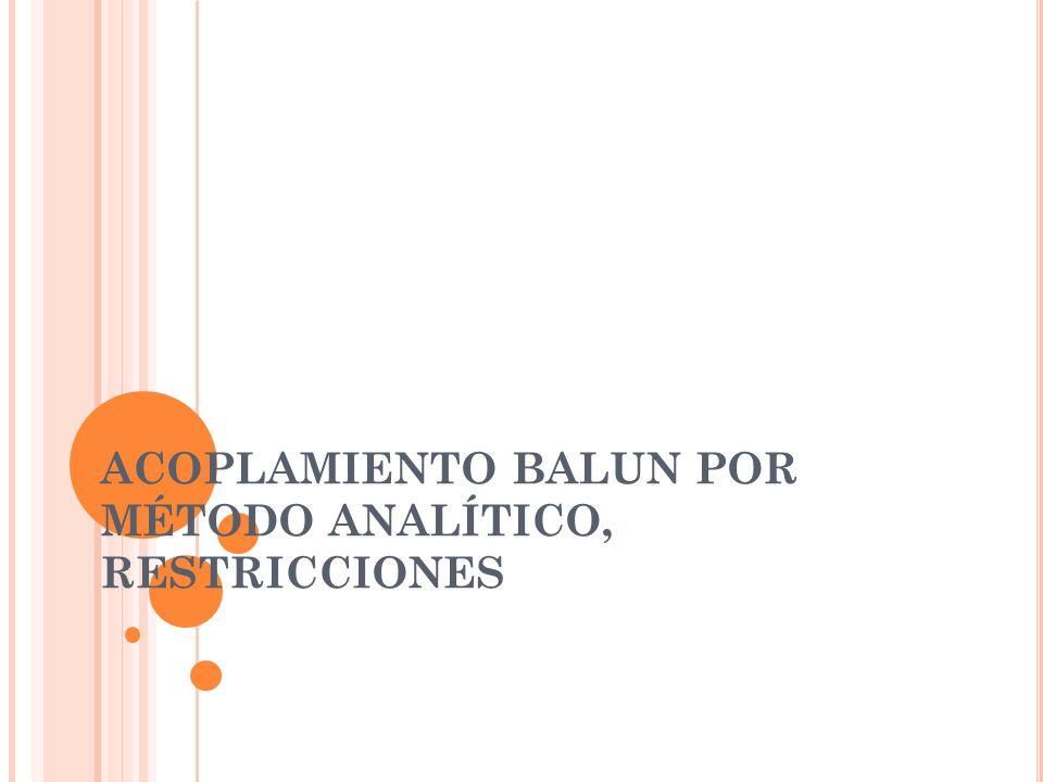 ACOPLAMIENTO BALUN POR MÉTODO ANALÍTICO, RESTRICCIONES