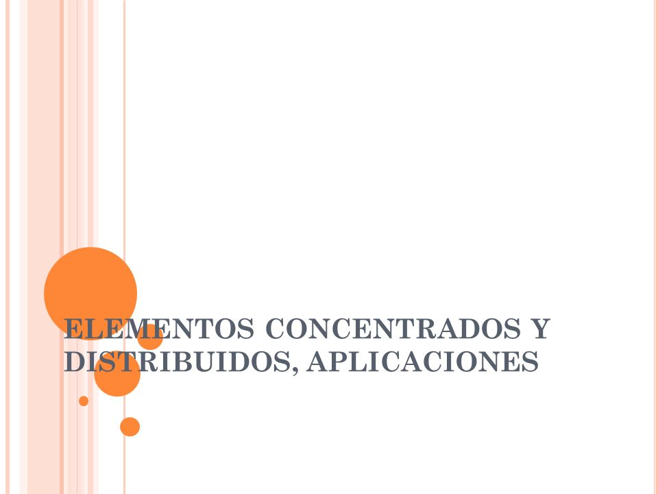 ELEMENTOS CONCENTRADOS Y DISTRIBUIDOS, APLICACIONES