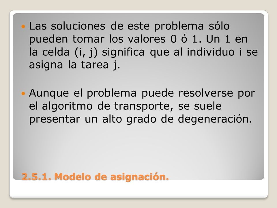 Las soluciones de este problema sólo pueden tomar los valores 0 ó 1