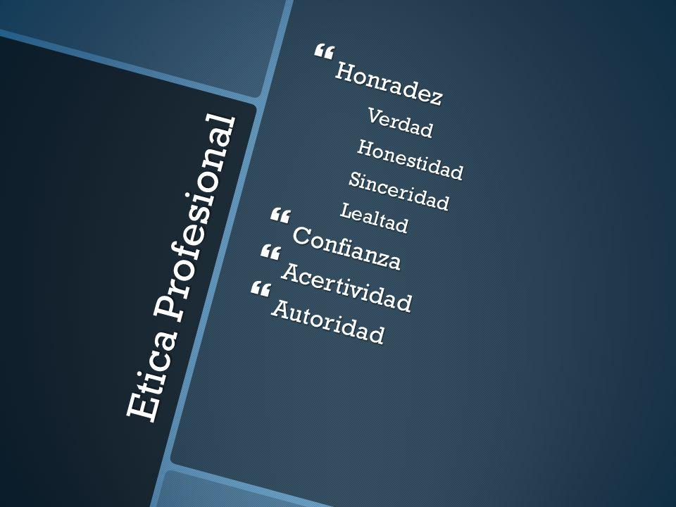 Etica Profesional Honradez Confianza Acertividad Autoridad Verdad