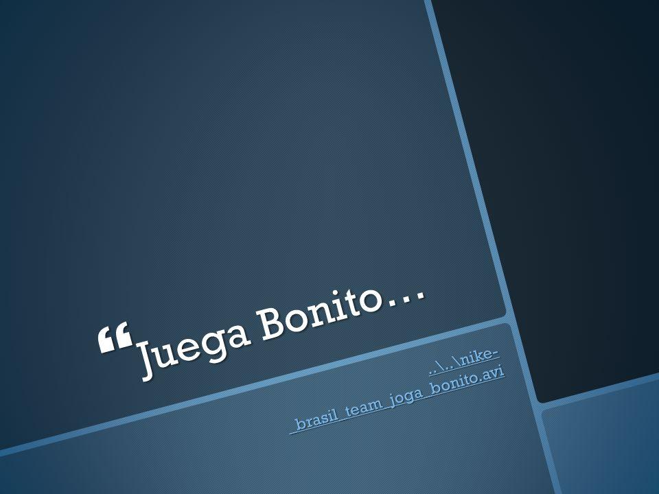 Juega Bonito… ..\..\nike- _brasil_team_joga_bonito.avi
