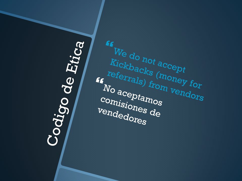 We do not accept Kickbacks (money for referrals) from vendors