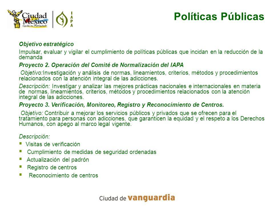 Políticas PúblicasObjetivo estratégico. Impulsar, evaluar y vigilar el cumplimiento de políticas públicas que incidan en la reducción de la demanda.