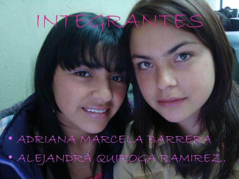 INTEGRANTES ADRIANA MARCELA BARRERA ALEJANDRA QUIROGA RAMIREZ.