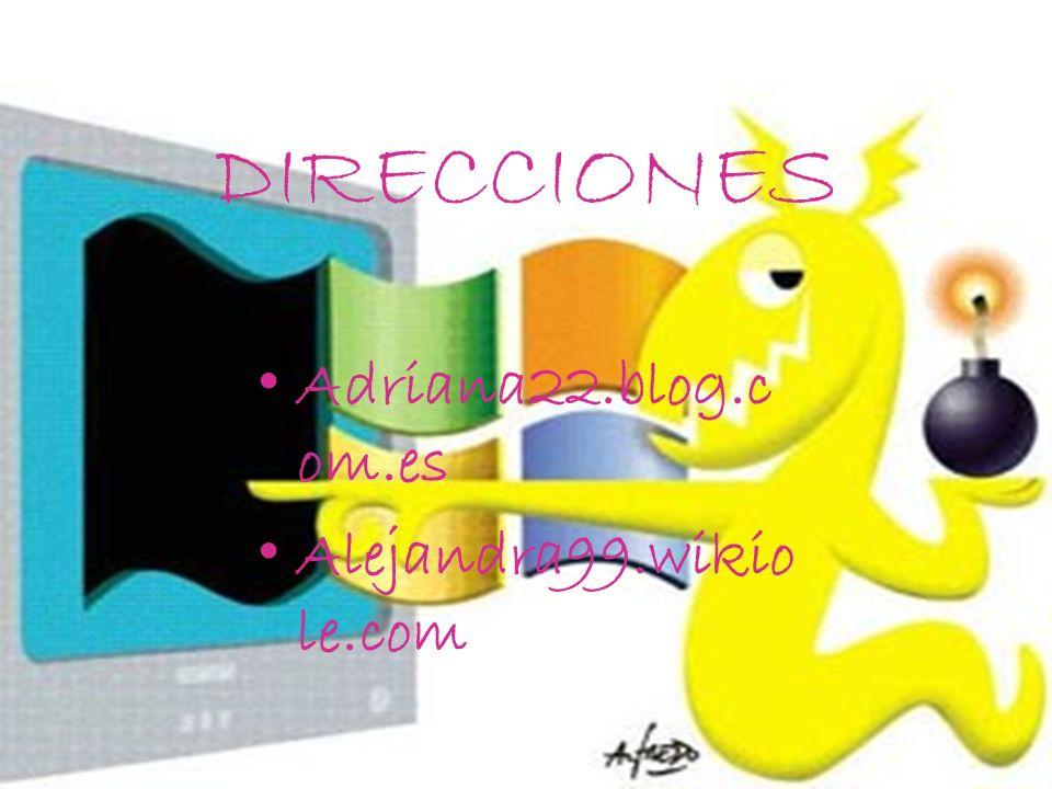 DIRECCIONES Adriana22.blog.com.es Alejandra99.wikiole.com