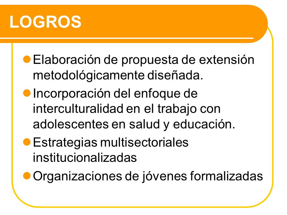 LOGROS Elaboración de propuesta de extensión metodológicamente diseñada.