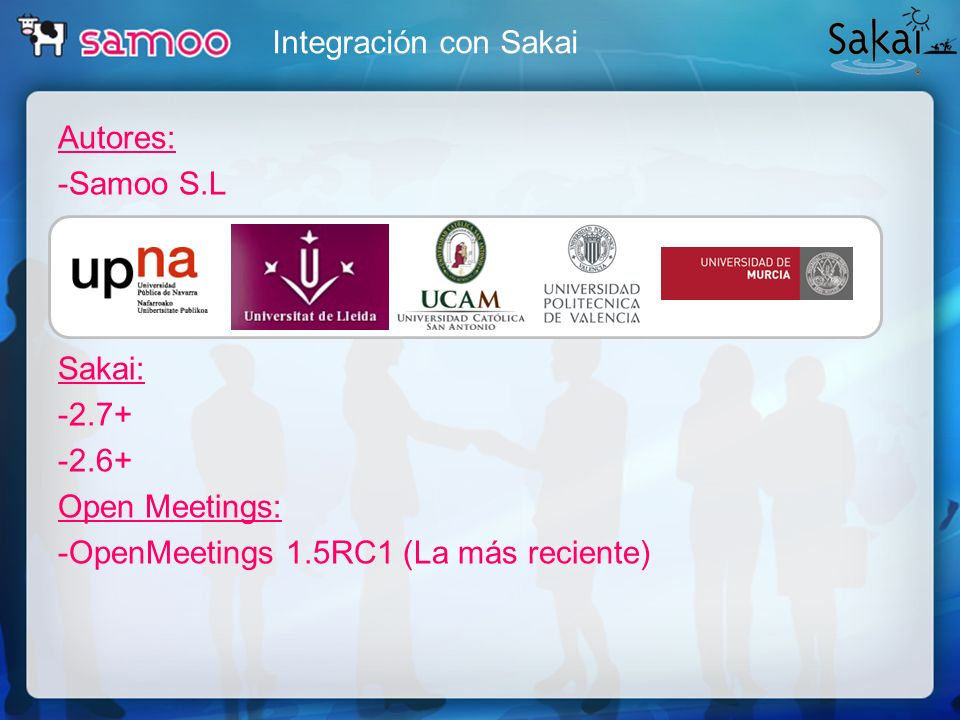 Integración con SakaiAutores: -Samoo S.L Sakai: -2.7+ -2.6+ Open Meetings: -OpenMeetings 1.5RC1 (La más reciente)
