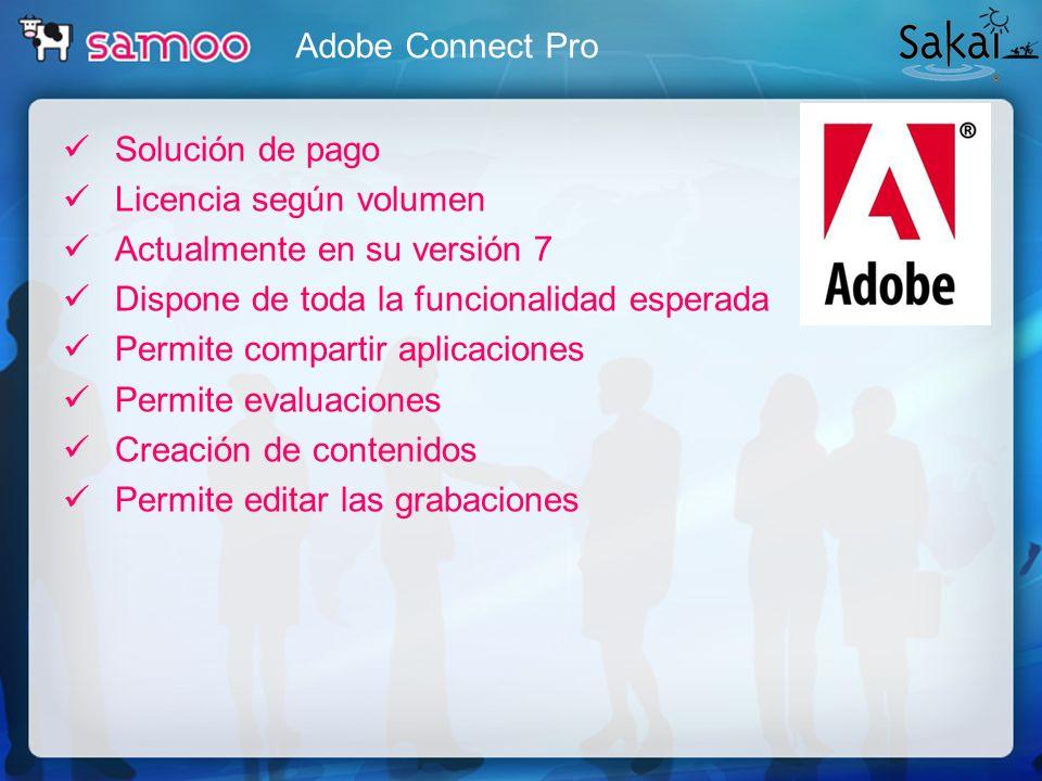 Adobe Connect ProSolución de pago. Licencia según volumen. Actualmente en su versión 7. Dispone de toda la funcionalidad esperada.