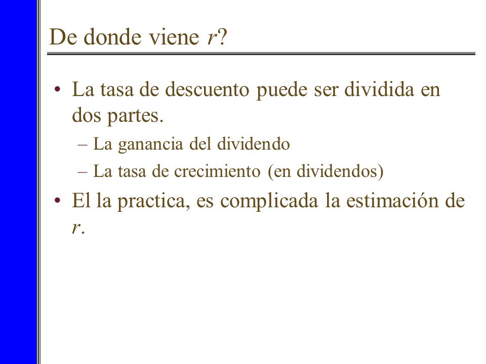 De donde viene r La tasa de descuento puede ser dividida en dos partes. La ganancia del dividendo.