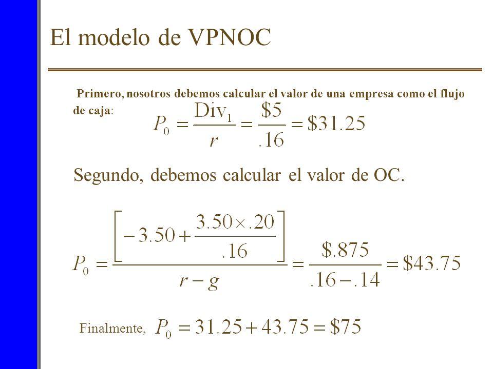 El modelo de VPNOC Primero, nosotros debemos calcular el valor de una empresa como el flujo de caja: